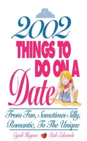2,002 Things To Do On A Date: From Fun, Sometimes Silly, Romantic, to the Unique ebook by Cyndi Haynes,Dale Edwards