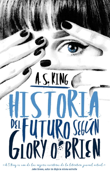 Historia del futuro según Glory O'Brien ebook by A. S. King
