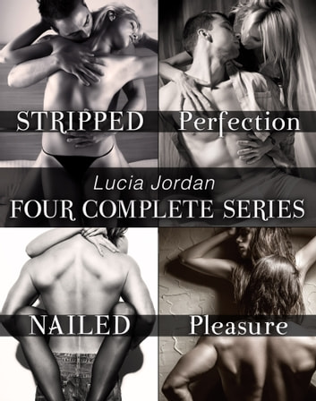 Lucia Jordan's Four Series Collection: Stripped, Perfection, Nailed, Pleasure ebook by Lucia Jordan