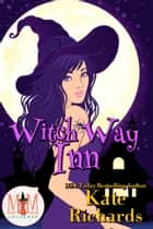 Witch Way Inn: Magic and Mayhem Universe ebook by Kate Richards
