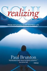 Realizing Soul - From Intuition to an Inspired Life ebook by Paul Brunton