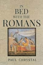 In Bed with the Romans ebook by Paul Chrystal