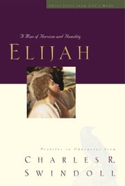 Elijah - A Man of Heroism and Humility ebook by Charles R. Swindoll