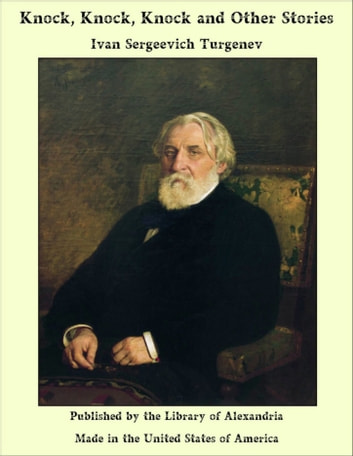 Knock, Knock, Knock and Other Stories ebook by Ivan Sergeevich Turgenev