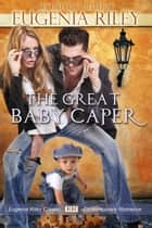 The Great Baby Caper ebook by Eugenia Riley