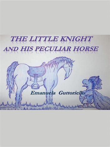 The Little Knight And His Peculiar Horse ebook by Emanuela Guttoriello