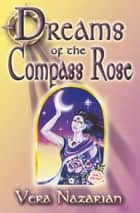 Dreams of the Compass Rose ebook by Vera Nazarian