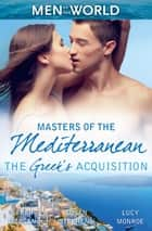 Masters Of The Mediterranean - The Greek's Acquisition - 3 Book Box Set, Volume 1 電子書 by Sarah Morgan, Susan Stephens, Lucy Monroe