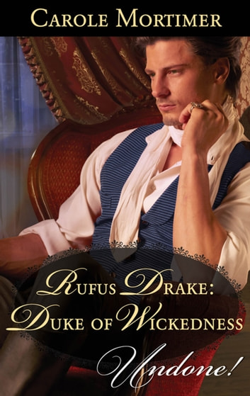 Rufus Drake: Duke of Wickedness (Mills & Boon Historical Undone) (Dangerous Dukes, Book 4) ebook by Carole Mortimer