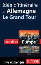 Idée d'itinéraire en Allemagne - Le Grand Tour ebook by Collectif