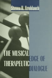 The Musical Edge of Therapeutic Dialogue ebook by Steven H. Knoblauch