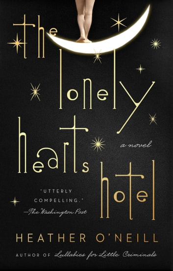 The Lonely Hearts Hotel - A Novel ebook by Heather O'Neill
