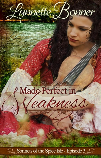 Made Perfect in Weakness - Sonnets of the Spice Isle, #3 ebook by Lynnette Bonner