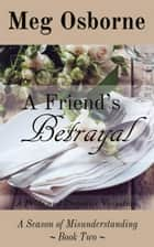 A Friend's Betrayal - A Season of Misunderstanding, #2 ebook by Meg Osborne