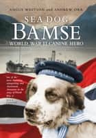 Sea Dog Bamse - World War II Canine Hero ebook by Angus Whitson, Andrew Orr