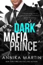 Dark Mafia Prince ebook by Annika Martin