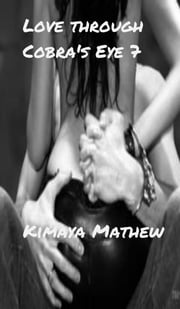 Love Through Cobra's Eye 7 ebook by Kimaya Mathew