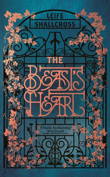 The Beast's Heart - The breathtakingly magical, brand new take on a tale as old as time ebook by Leife Shallcross