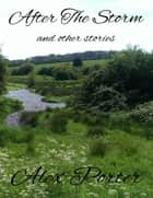 After the Storm and Other Stories ebook by Alex Porter