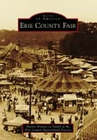 Erie County Fair ebook by Martin Biniasz, Erie County Agricultural Society