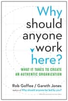 Why Should Anyone Work Here? ebook by Rob Goffee,Gareth Jones