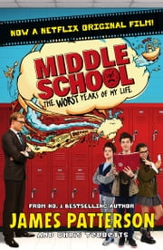 Middle School: The Worst Years of My Life - (Middle School 1) ebook by James Patterson