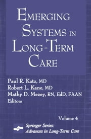 Emerging Systems in Long-Term Care: Advances in Long-Term Care Series, Volume 4 ebook by Katz, Paul R., MD