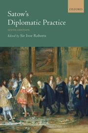 Satow's Diplomatic Practice ebook by Ivor Roberts