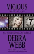 VICIOUS: Faces of Evil Book 7 ebook by Debra Webb