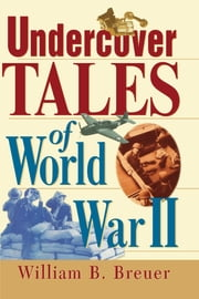 Undercover Tales of World War II ebook by William B. Breuer