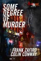 Some Degree of Murder ebook by Frank Zafiro, Colin Conway