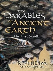 The Parables of Ancient: Earth The First Scroll - Rephidim City of Reptiles ebook by H. D. Anyone