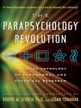 The Parapsychology Revolution - A Concise Anthology of Paranormal and Psychical Research ebook by Logan Yonavjak,Robert M. Schoch