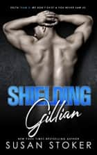 Shielding Gillian - An Army Delta Force/Military Romantic Suspense Novel ebook by Susan Stoker