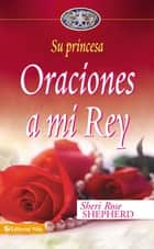 Oraciones a mi Rey ebook by Sheri Rose Shepherd