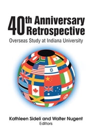 40th Anniversary Retrospective - Overseas Study at Indiana University ebook by Kathleen Sideli and Walter Nugent