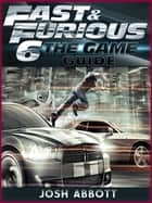 FAST AND FURIOUS 6 THE GAME GUIDE ebook by HSE