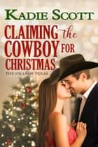 Claiming the Cowboy for Christmas ebook by Kadie Scott