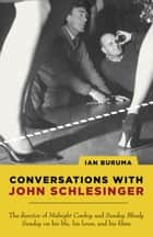 Conversations with John Schlesinger ebook by Ian Buruma