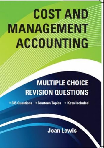 Cost and Management Accounting Multiple Choice Revision Questions ebook by Joan Lewis