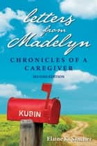 Letters from Madelyn: Chronicles of a Caregiver ebook by Elaine Sanchez