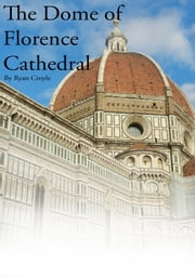 The Dome of Florence Cathedral ebook by Ryan Croyle