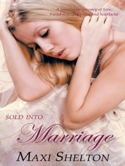 Sold into Marriage - A passionate journey of love, friendship, deception and heartache ebook by Maxi Shelton