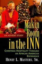 Makin' Room in the Inn ebook by S. Dianna Masters,Henry L. Masters Sr.