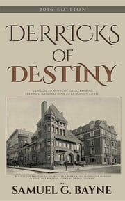 Derricks of Destiny 2016 Edition ebook by Samuel G Bayne,Michael Pupin,Sam O'Byrne