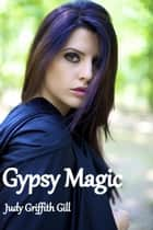 Gypsy Magic ebook by Judy Griffith Gill