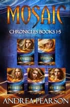 Mosaic Chronicles Books 1-5 ebook by Andrea Pearson