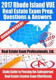 2017 Rhode Island VUE Real Estate Exam Prep Questions, Answers & Explanations: Study Guide to Passing the Salesperson Real Estate License Exam Effortlessly ebook by Real Estate Exam Professionals Ltd.