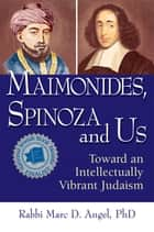 Maimonides, Spinoza and Us ebook by Rabbi Marc D. Angel
