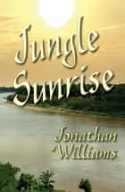 Jungle Sunrise ebook by Jonathan Williams